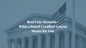 What a Board Certified Lawyer Means for You